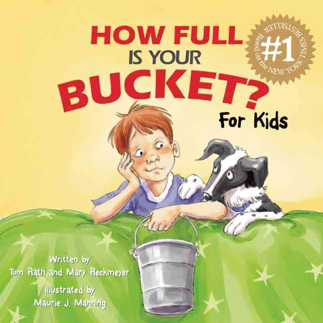 How Full Is Your Bucket? By Rath, Tom/ Reckmeyer, Mary/ Manning, Maurie J. (ILT)